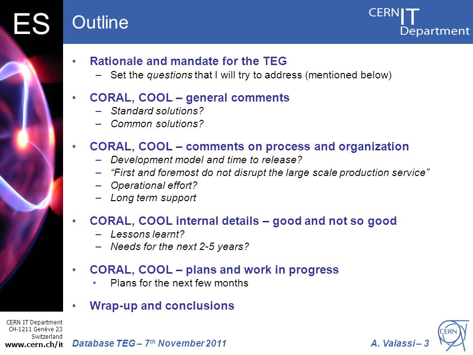 CERN IT Department CH-1211 Genève 23 Switzerland www.cern.ch/i t A. Valassi – 3Database TEG – 7 th November 2011 ES Outline Rationale and mandate for
