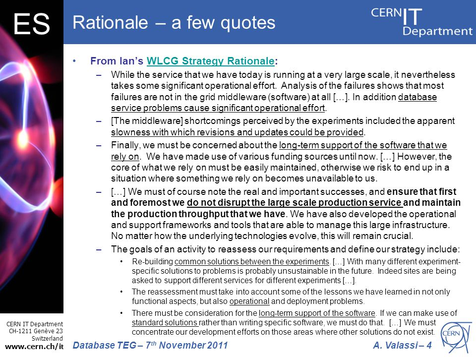 CERN IT Department CH-1211 Genève 23 Switzerland www.cern.ch/i t A. Valassi – 4Database TEG – 7 th November 2011 ES Rationale – a few quotes From Ian'