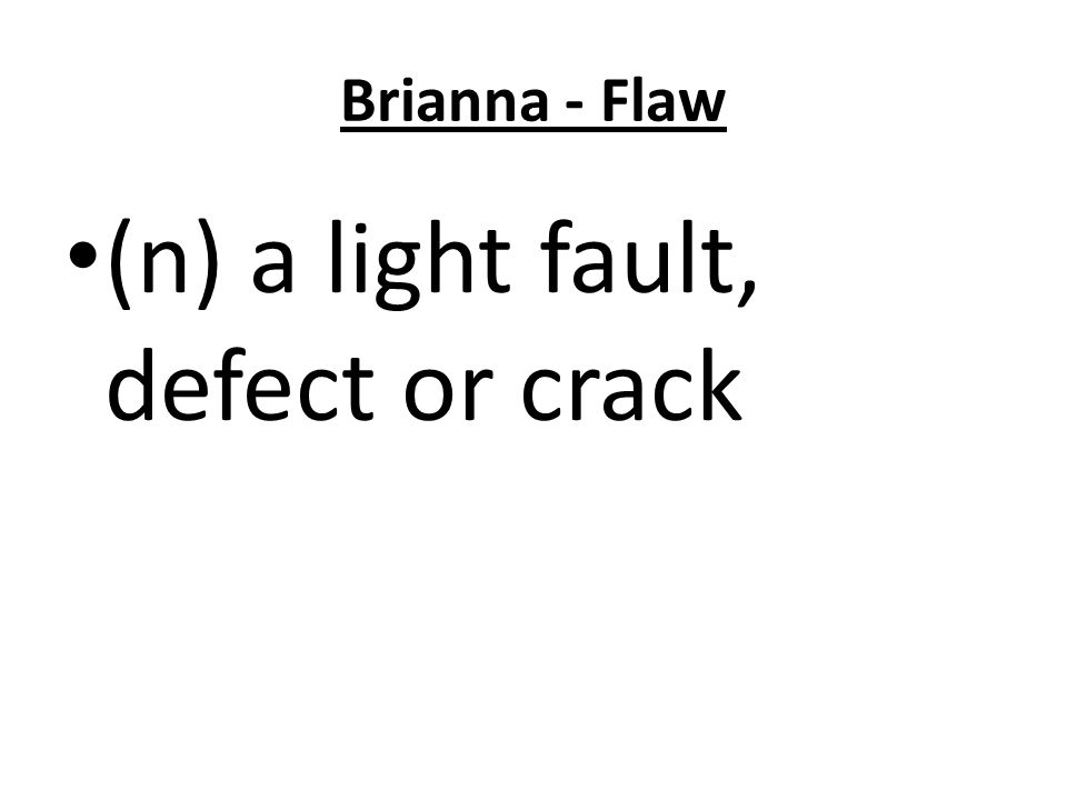 Brianna - Flaw (n) a light fault, defect or crack
