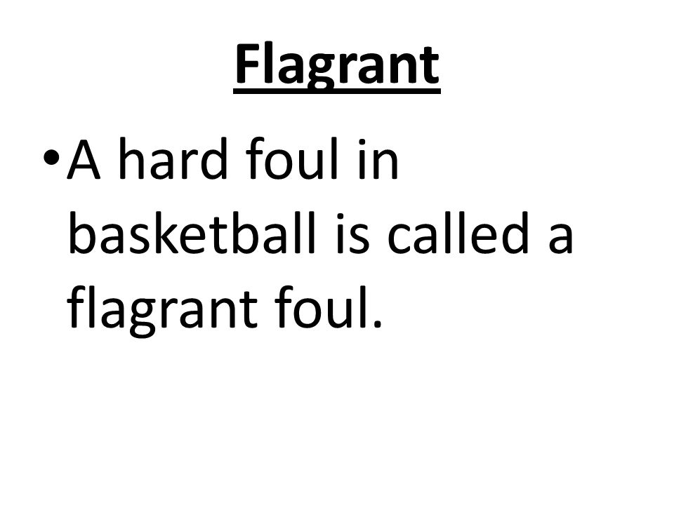 Flagrant A hard foul in basketball is called a flagrant foul.