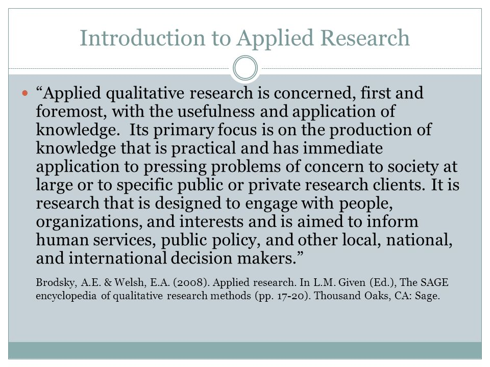 """Introduction to Applied Research """"Applied qualitative research is concerned, first and foremost, with the usefulness and application of knowledge. Its"""