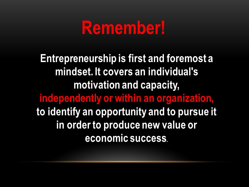 Entrepreneurship is first and foremost a mindset.