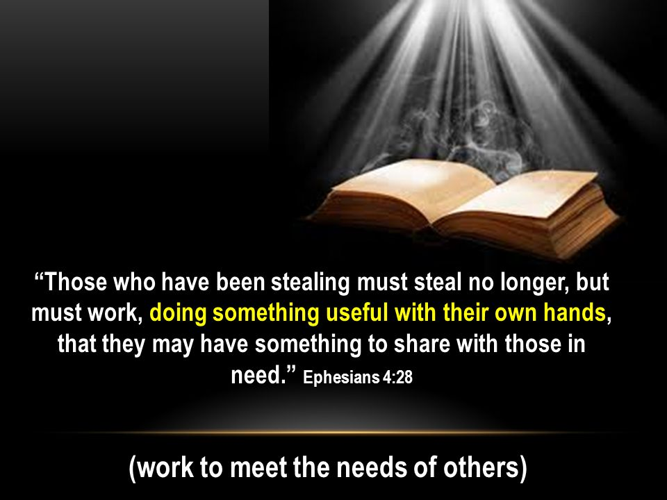 """""""Those who have been stealing must steal no longer, but must work, doing something useful with their own hands, that they may have something to share"""