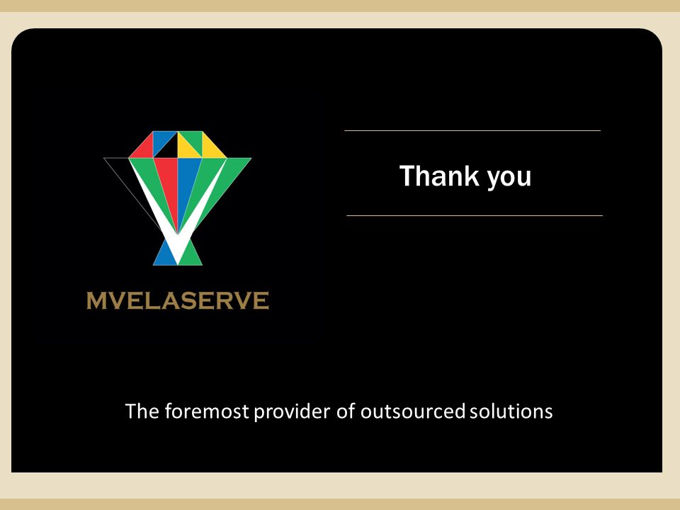 MVELASERVE The foremost provider of outsourced solutions Thank you