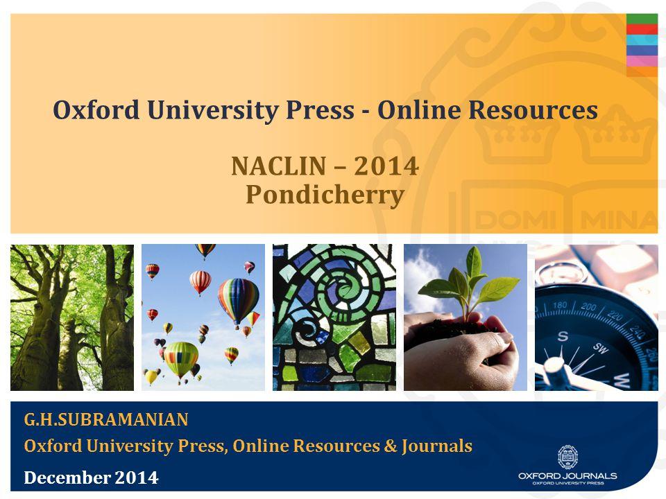 Oxford University Press - Online Resources NACLIN – 2014 Pondicherry G.H.SUBRAMANIAN Oxford University Press, Online Resources & Journals December 2014