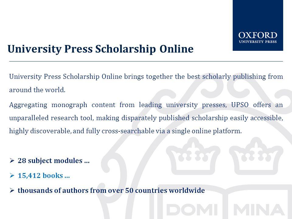 University Press Scholarship Online University Press Scholarship Online brings together the best scholarly publishing from around the world.