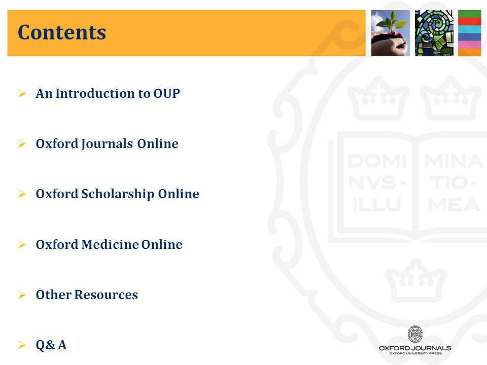 Contents  An Introduction to OUP  Oxford Journals Online  Oxford Scholarship Online  Oxford Medicine Online  Other Resources  Q& A