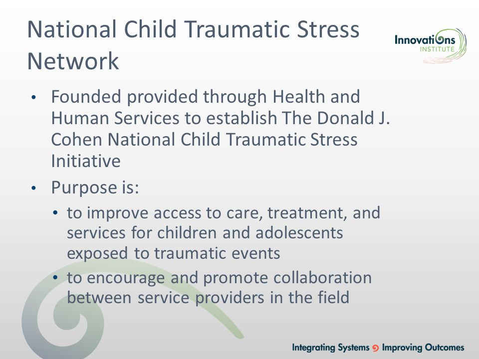 National Child Traumatic Stress Network Founded provided through Health and Human Services to establish The Donald J.