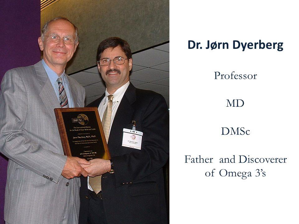 Dr. Jørn Dyerberg Professor MD DMSc Father and Discoverer of Omega 3's