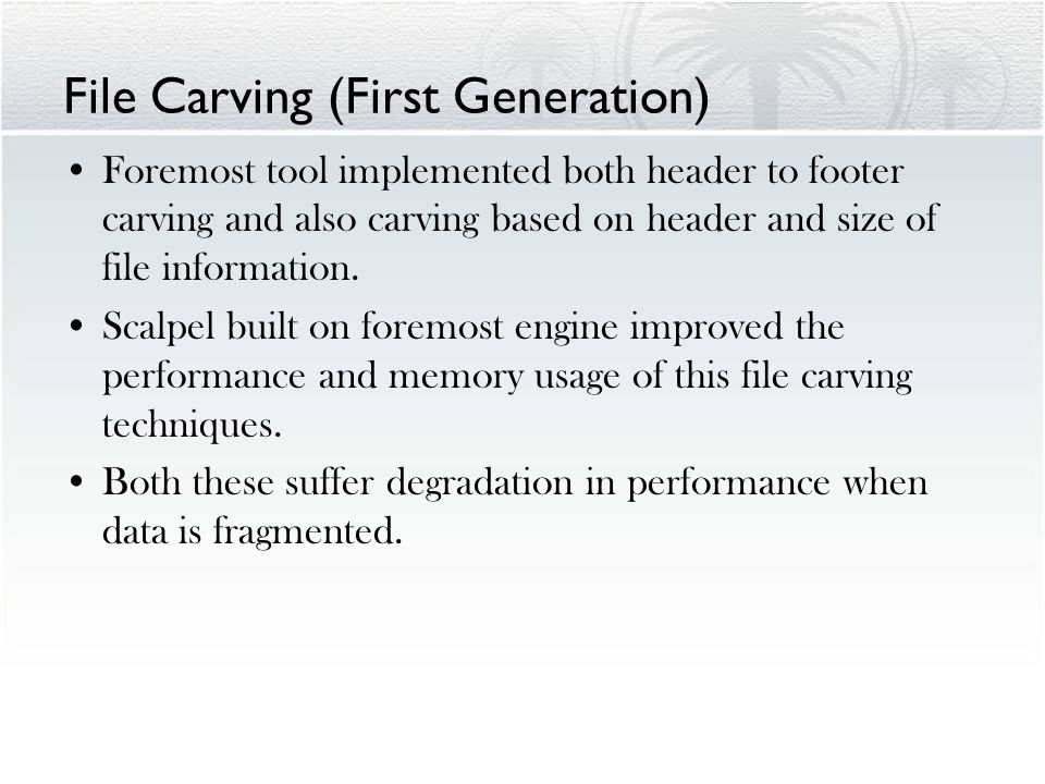 File Carving (First Generation) Foremost tool implemented both header to footer carving and also carving based on header and size of file information.
