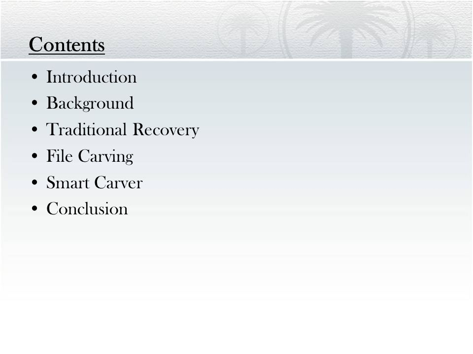 Contents Introduction Background Traditional Recovery File Carving Smart Carver Conclusion