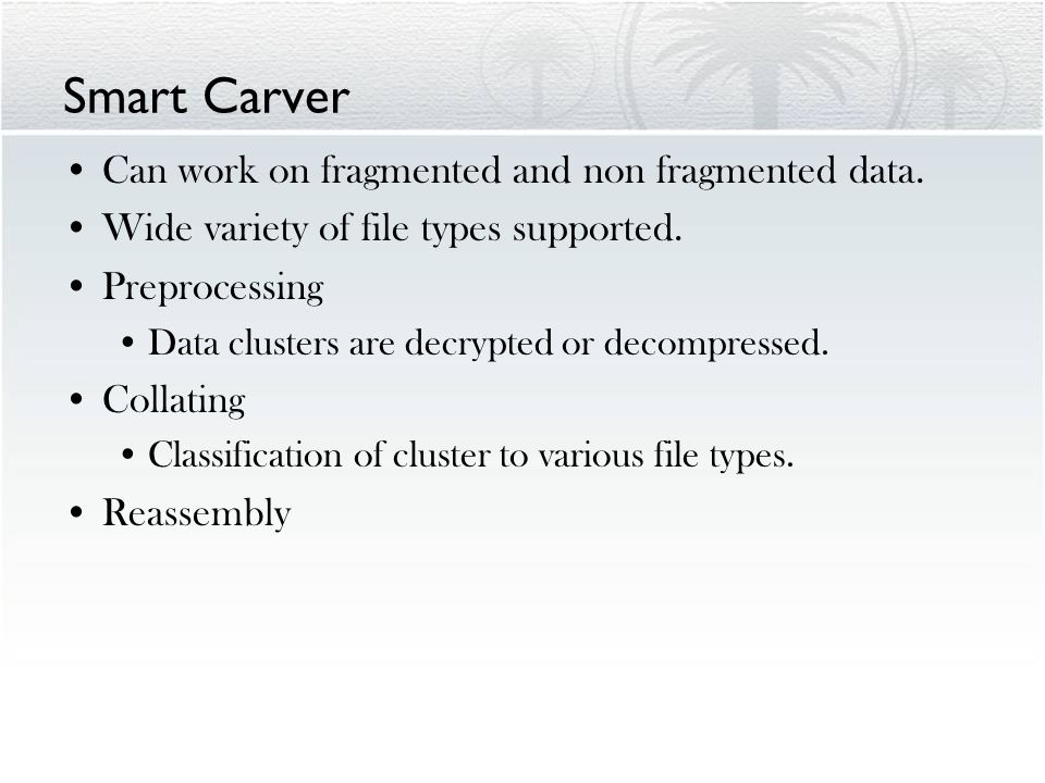 Smart Carver Can work on fragmented and non fragmented data.