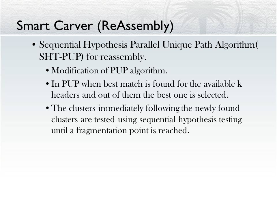 Smart Carver (ReAssembly) Sequential Hypothesis Parallel Unique Path Algorithm( SHT-PUP) for reassembly.