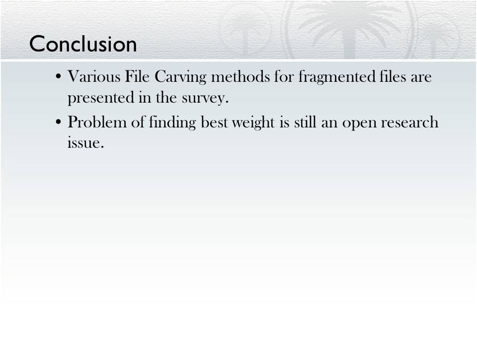 Conclusion Various File Carving methods for fragmented files are presented in the survey. Problem of finding best weight is still an open research iss