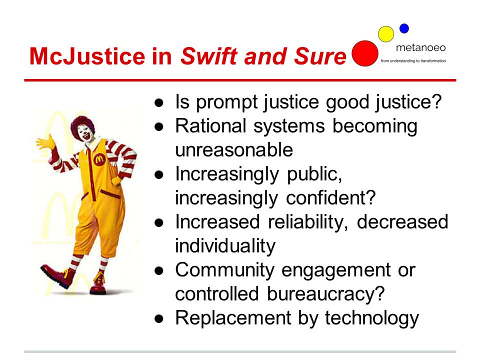 McJustice in Swift and Sure ●Is prompt justice good justice.