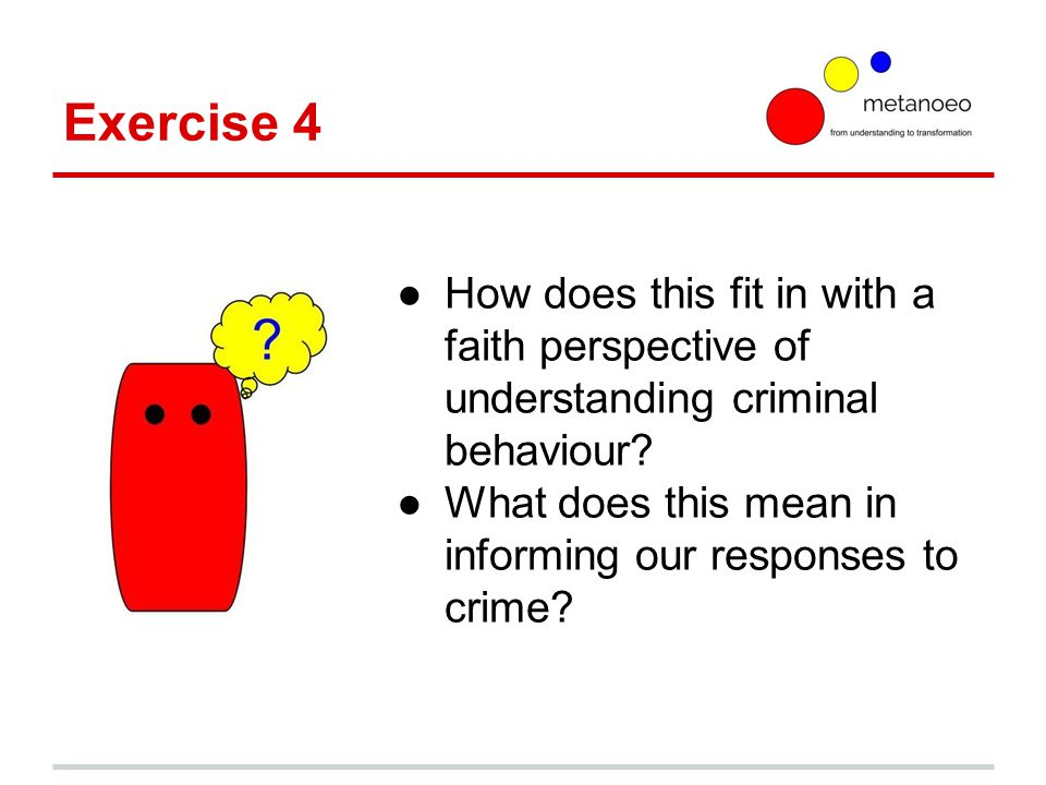 Exercise 4 ●How does this fit in with a faith perspective of understanding criminal behaviour.
