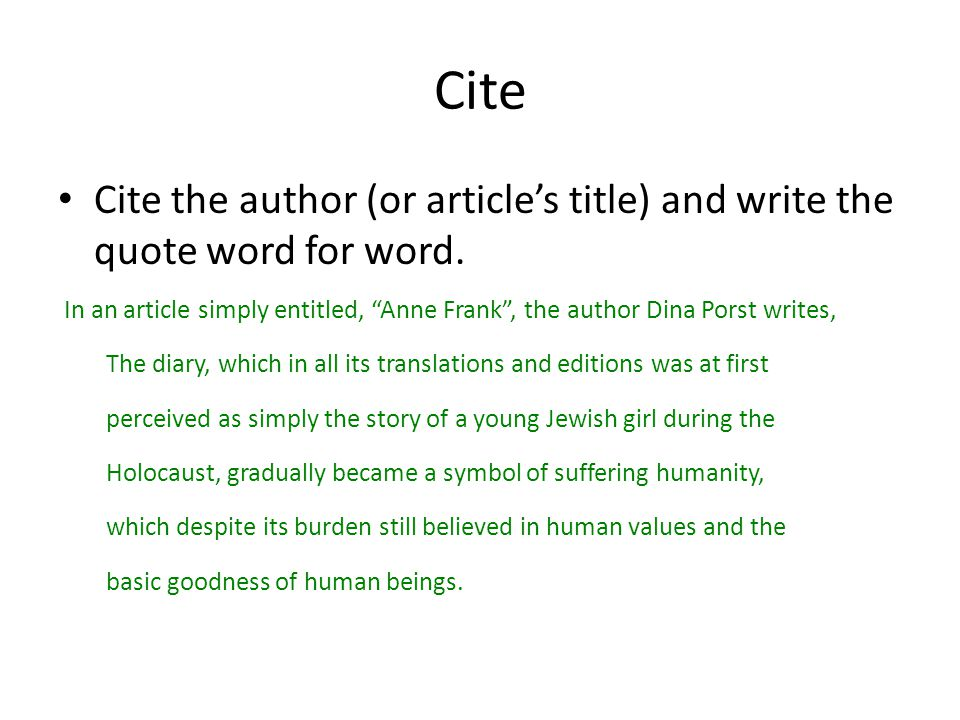 Cite Cite the author (or article's title) and write the quote word for word.
