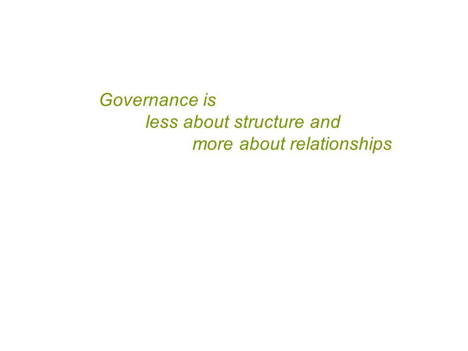 Governance is less about structure and more about relationships