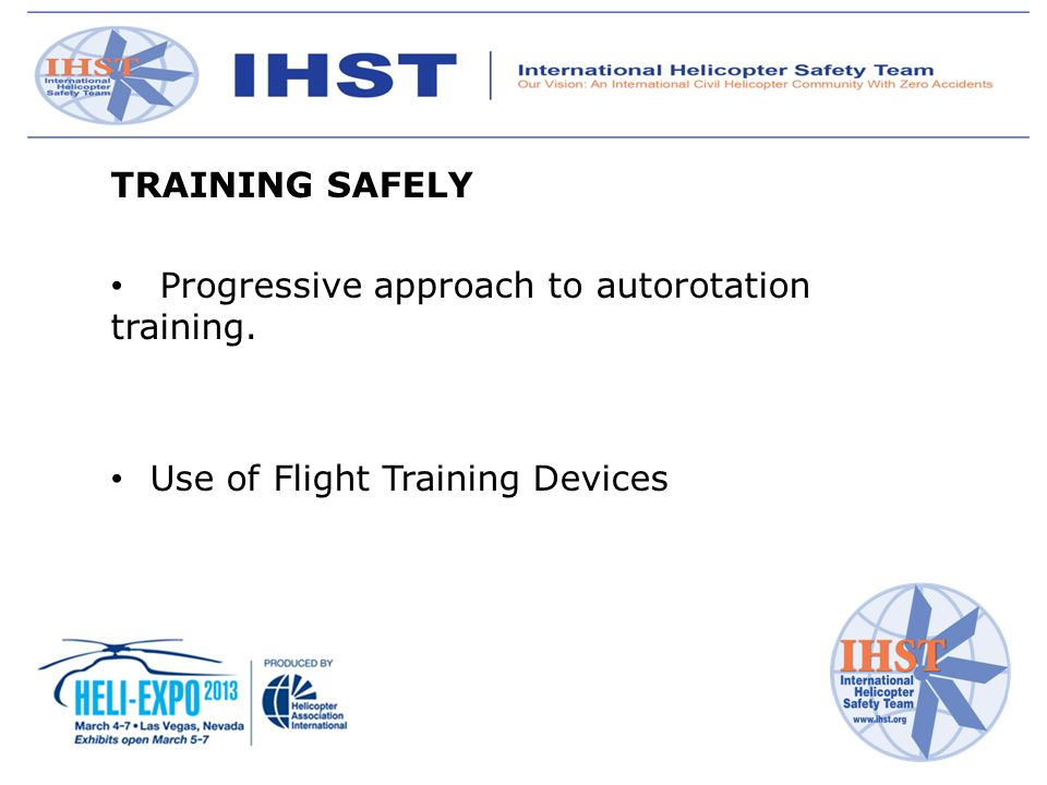 TRAINING SAFELY Progressive approach to autorotation training. Use of Flight Training Devices