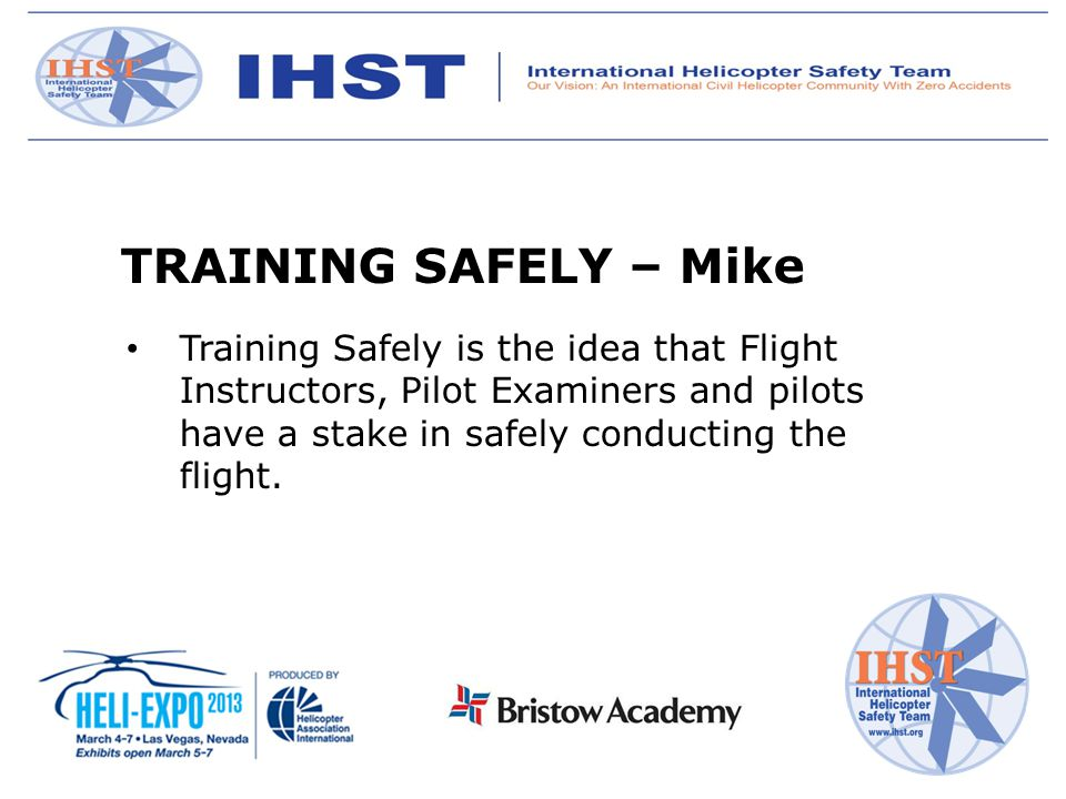 TRAINING SAFELY – Mike Training Safely is the idea that Flight Instructors, Pilot Examiners and pilots have a stake in safely conducting the flight.