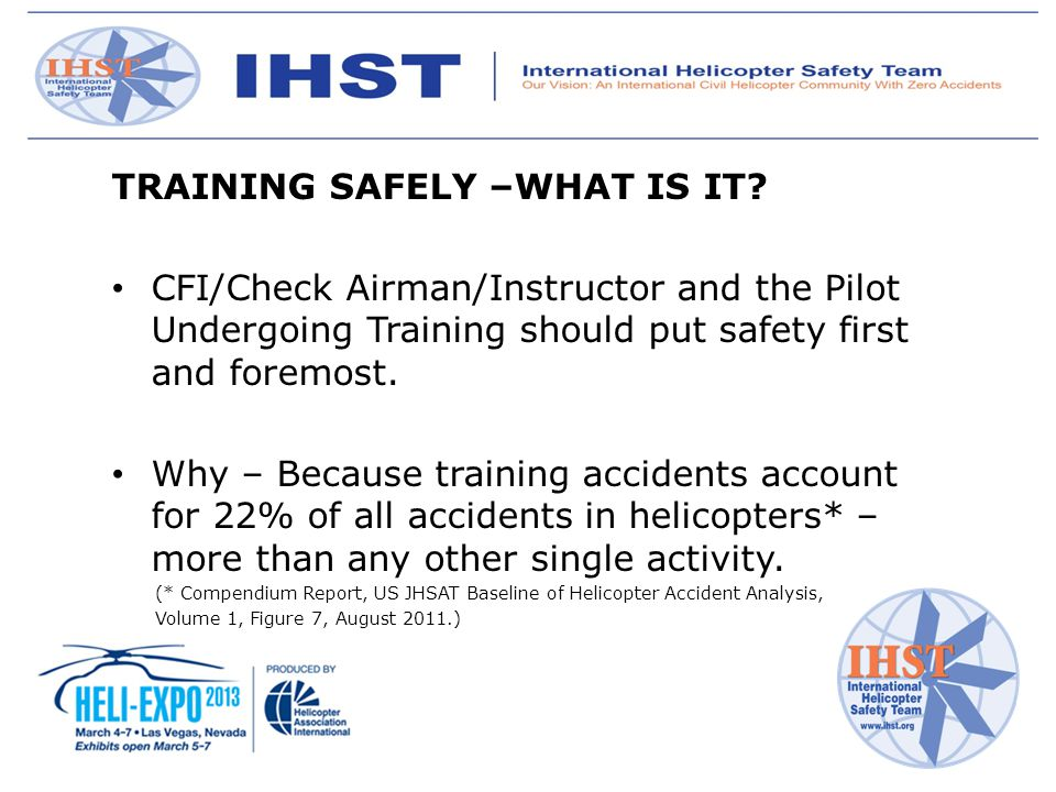 TRAINING SAFELY –WHAT IS IT? CFI/Check Airman/Instructor and the Pilot Undergoing Training should put safety first and foremost. Why – Because trainin