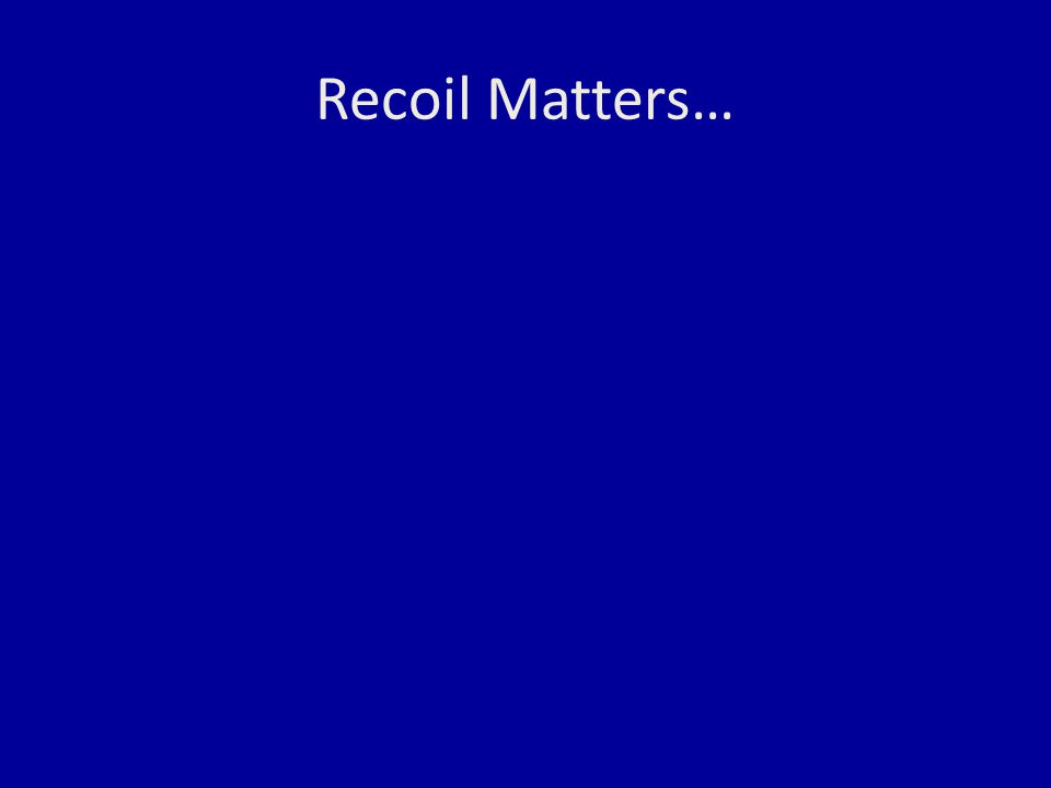 Recoil Matters…