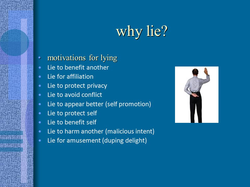 lying is common DePaulo & Kashy (1998): the average person lied to 34% of the people with whom she/he interacted in a typical week.