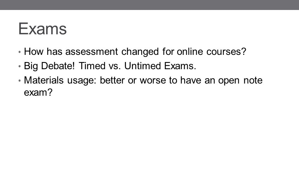 Exams How has assessment changed for online courses.