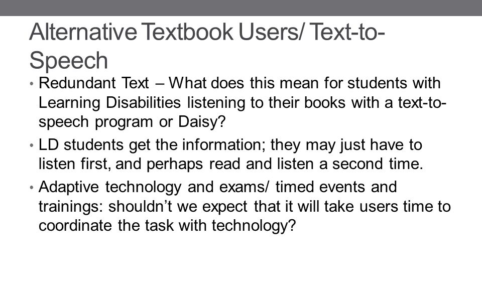 Alternative Textbook Users/ Text-to- Speech Redundant Text – What does this mean for students with Learning Disabilities listening to their books with a text-to- speech program or Daisy.