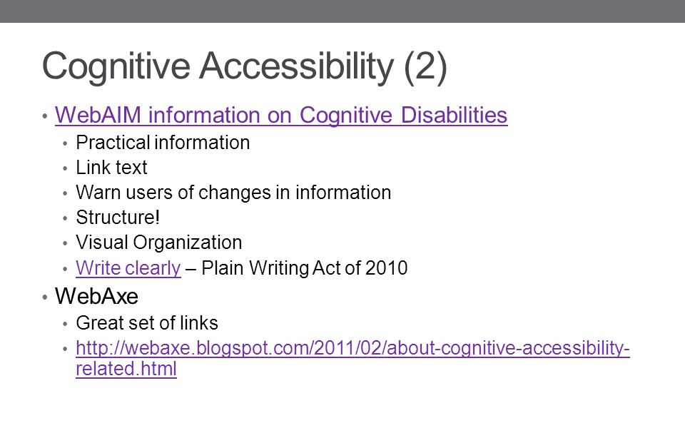 Cognitive Accessibility (2) WebAIM information on Cognitive Disabilities Practical information Link text Warn users of changes in information Structure.