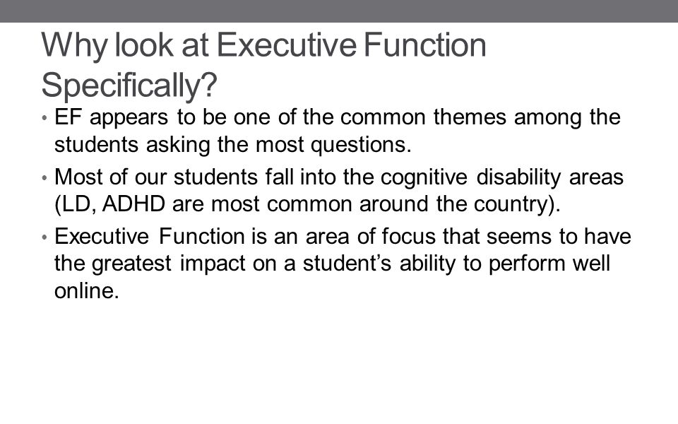 Why look at Executive Function Specifically.