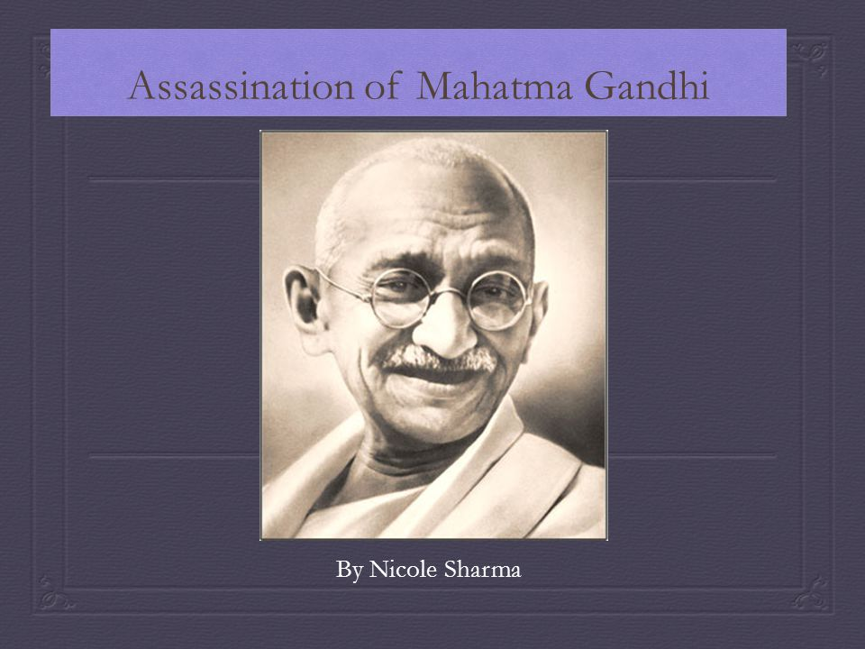 Assassination of Mahatma Gandhi By Nicole Sharma