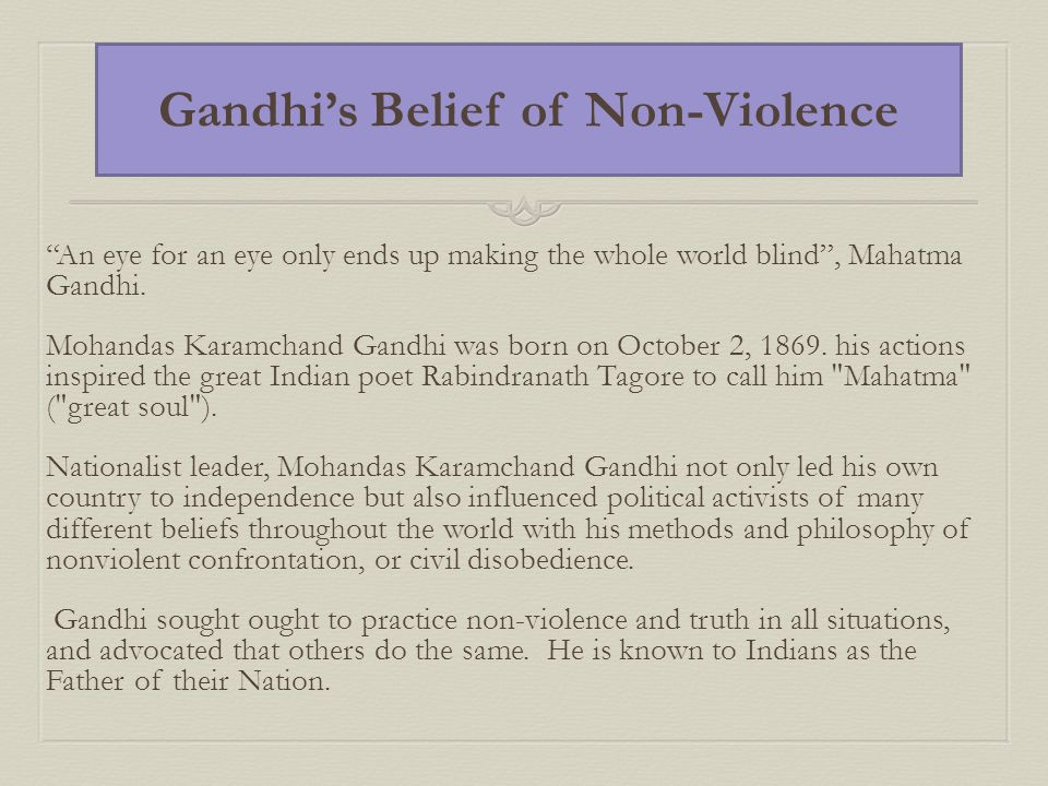 Gandhi's Belief of Non-Violence An eye for an eye only ends up making the whole world blind , Mahatma Gandhi.