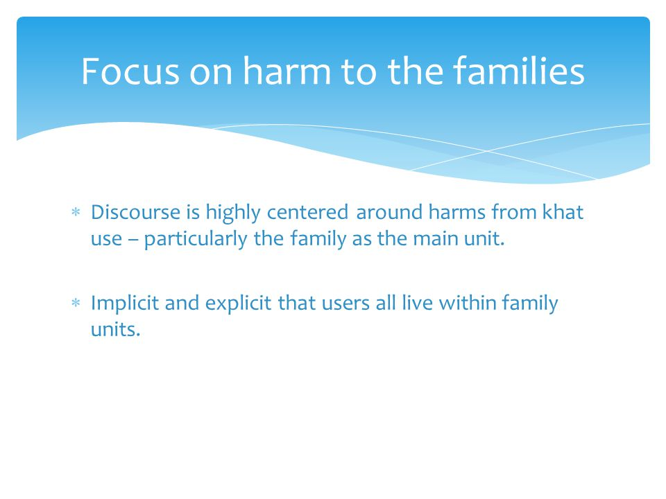  Discourse is highly centered around harms from khat use – particularly the family as the main unit.