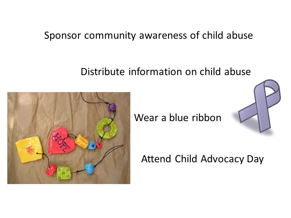 Distribute information on child abuse Wear a blue ribbon Sponsor community awareness of child abuse Attend Child Advocacy Day