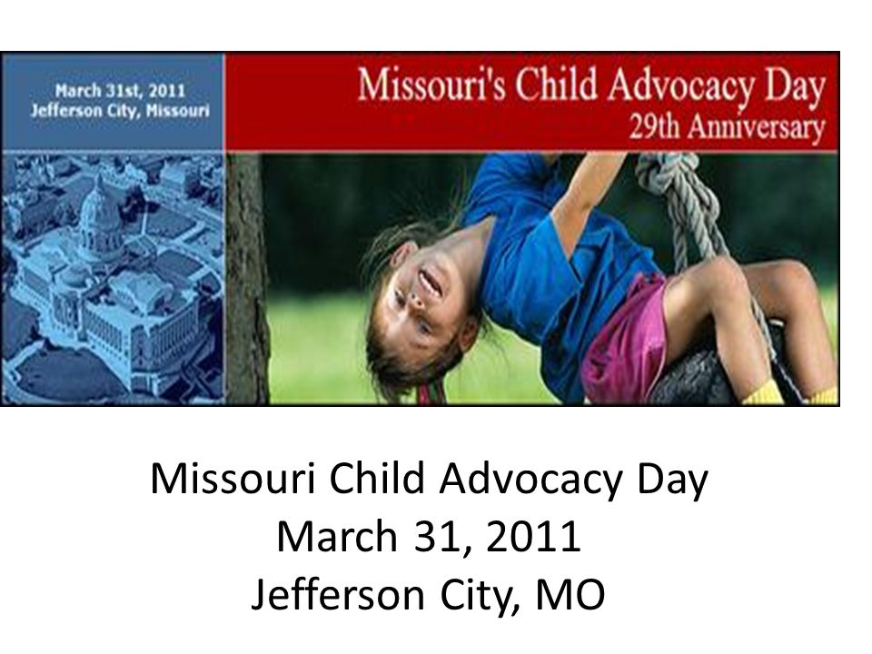 Missouri Child Advocacy Day March 31, 2011 Jefferson City, MO