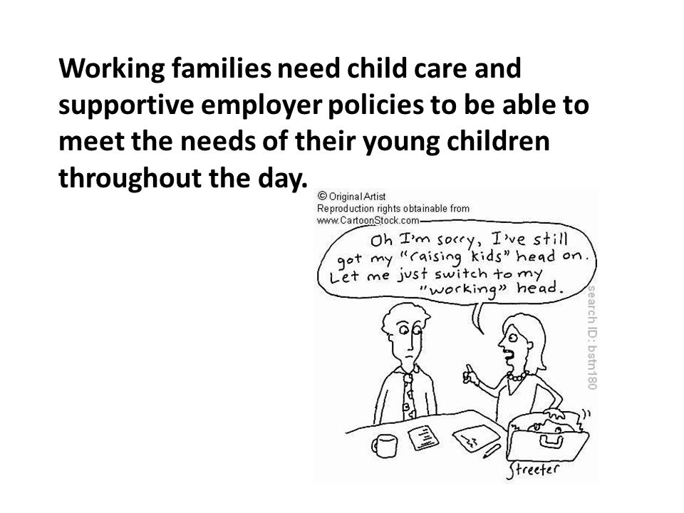 Working families need child care and supportive employer policies to be able to meet the needs of their young children throughout the day.