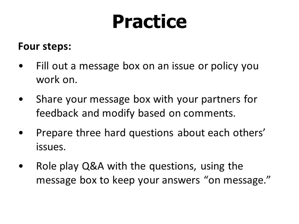 Practice Four steps: Fill out a message box on an issue or policy you work on.