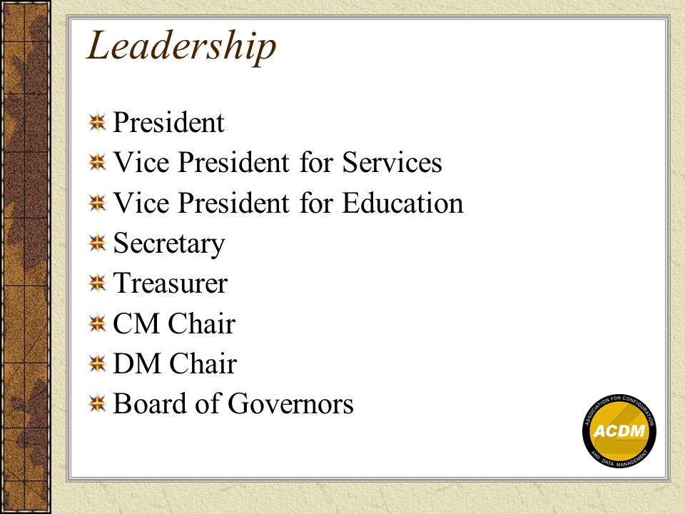 Leadership President Vice President for Services Vice President for Education Secretary Treasurer CM Chair DM Chair Board of Governors
