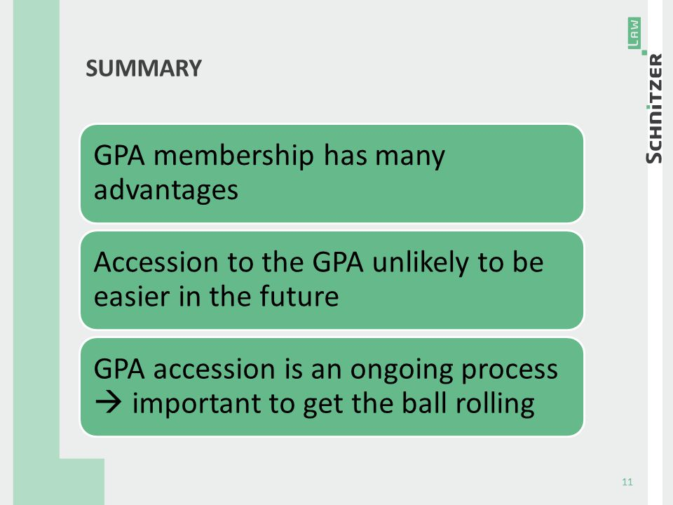 SUMMARY 11 GPA membership has many advantages Accession to the GPA unlikely to be easier in the future GPA accession is an ongoing process  important to get the ball rolling