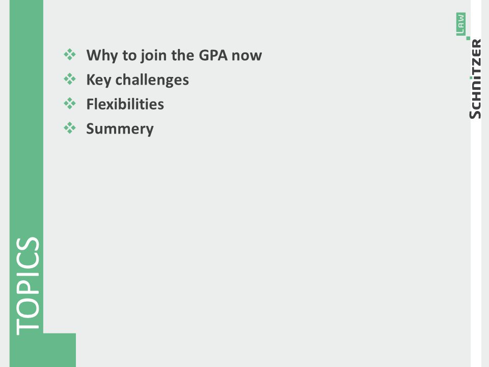  Why to join the GPA now  Key challenges  Flexibilities  Summery TOPICS