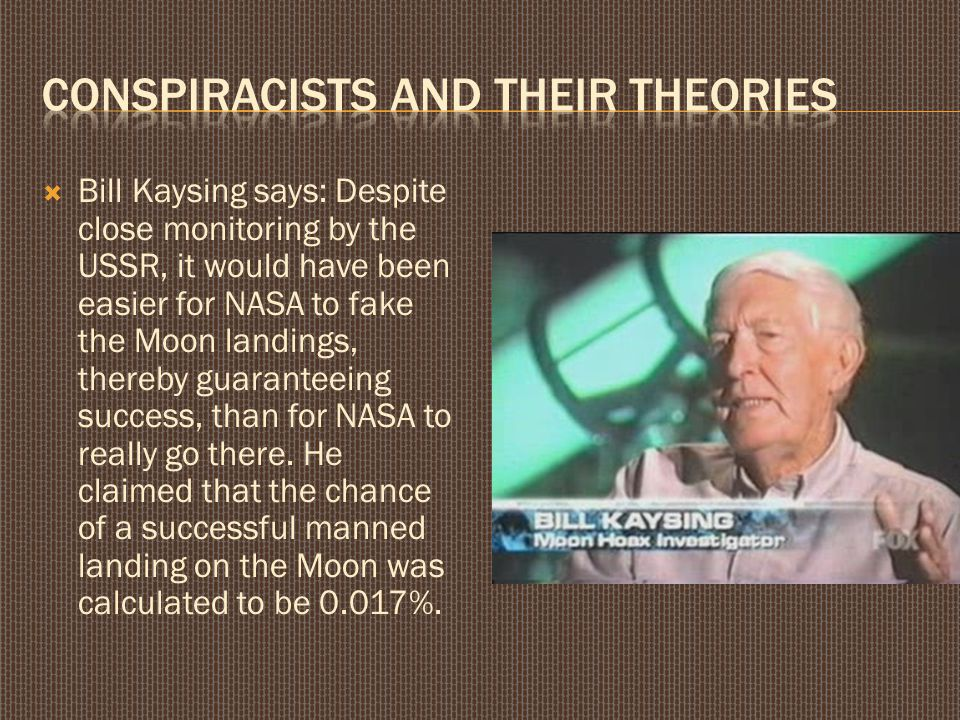  Bill Kaysing says: Despite close monitoring by the USSR, it would have been easier for NASA to fake the Moon landings, thereby guaranteeing success, than for NASA to really go there.
