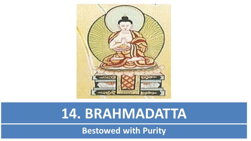 14. BRAHMADATTA Bestowed with Purity