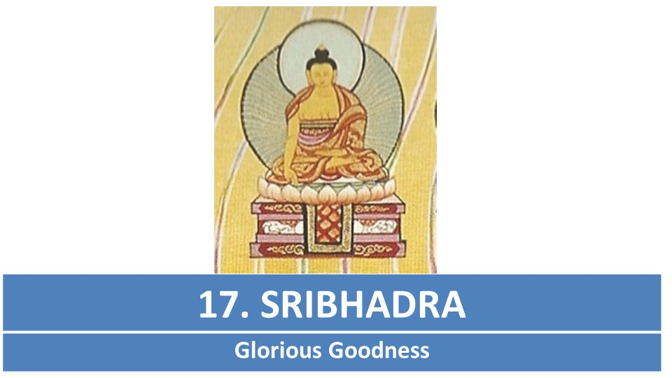 17. SRIBHADRA Glorious Goodness