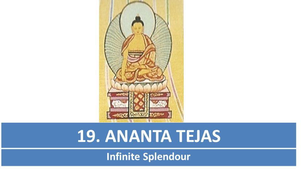 19. ANANTA TEJAS Infinite Splendour