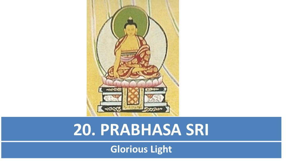 20. PRABHASA SRI Glorious Light