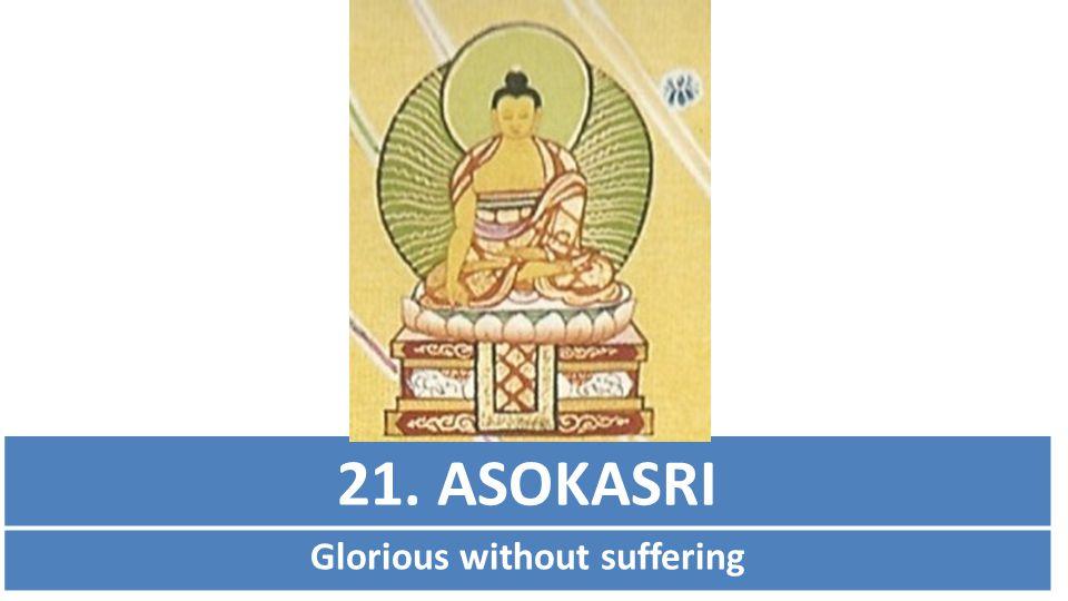 21. ASOKASRI Glorious without suffering