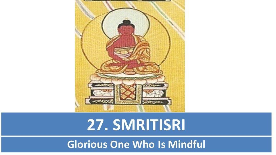 27. SMRITISRI Glorious One Who Is Mindful