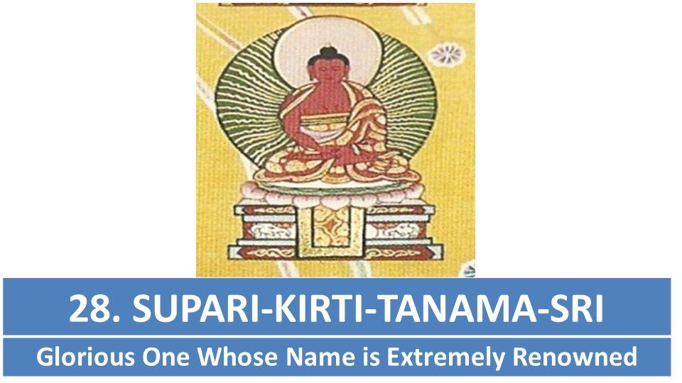 28. SUPARI-KIRTI-TANAMA-SRI Glorious One Whose Name is Extremely Renowned