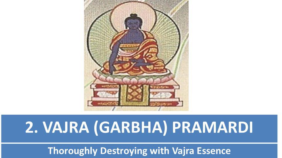 2. VAJRA (GARBHA) PRAMARDI Thoroughly Destroying with Vajra Essence